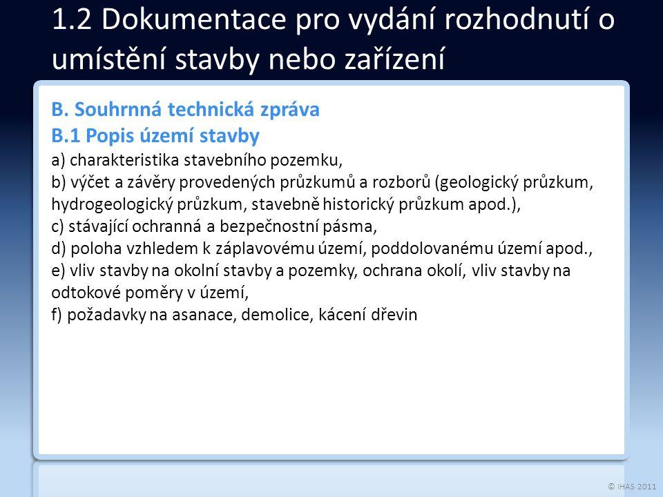 © IHAS 2011 B. Souhrnná technická zpráva B.1 Popis území stavby a) charakteristika stavebního pozemku, b) výčet a závěry provedených průzkumů a rozbor