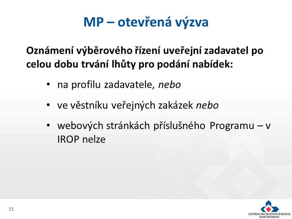 Oznámení výběrového řízení uveřejní zadavatel po celou dobu trvání lhůty pro podání nabídek: na profilu zadavatele, nebo ve věstníku veřejných zakázek nebo webových stránkách příslušného Programu – v IROP nelze MP – otevřená výzva 11