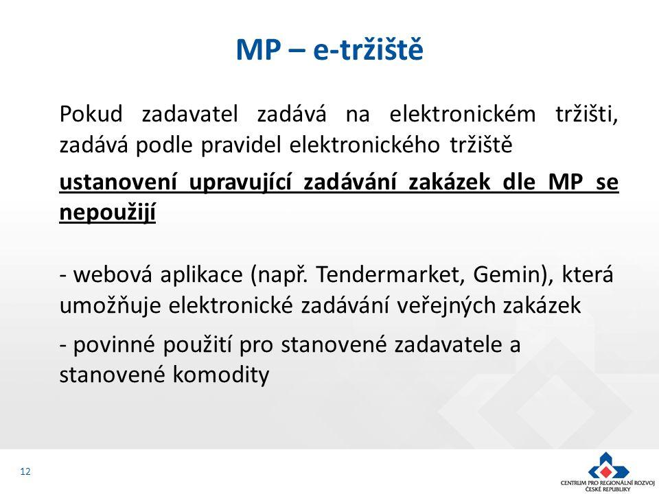 Pokud zadavatel zadává na elektronickém tržišti, zadává podle pravidel elektronického tržiště ustanovení upravující zadávání zakázek dle MP se nepoužijí - webová aplikace (např.