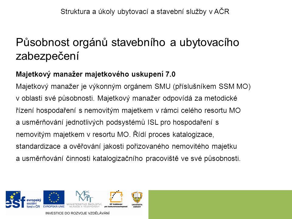 Působnost orgánů stavebního a ubytovacího zabezpečení Správce položky majetkového uskupení 7.0 Je výkonným orgánem SMU (příslušníkem katalogizačního pracoviště SSM MO) pro katalogizaci majetku.