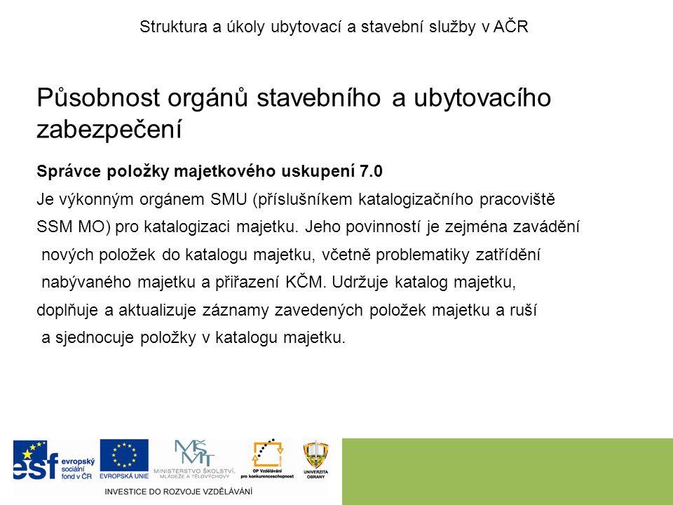Působnost orgánů stavebního a ubytovacího zabezpečení Správce položky majetkového uskupení 7.0 Je výkonným orgánem SMU (příslušníkem katalogizačního p
