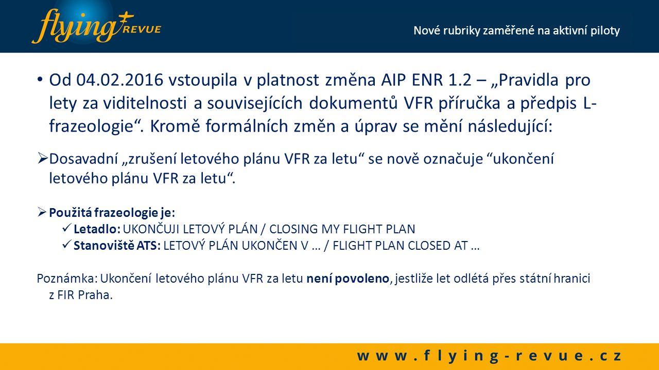  LKD9 BRDA - nový nebezpečný prostor účinnost 31 MAR 16 GND – FL95 H24/7 doporučeno vyhnutí Nové rubriky zaměřené na aktivní piloty