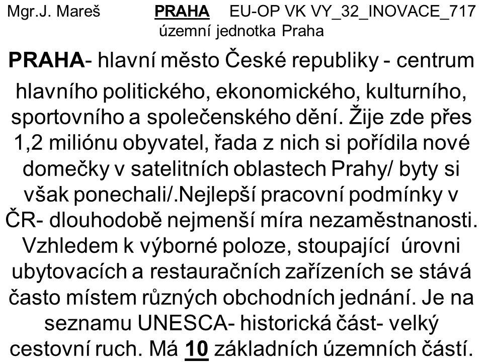 Mgr.J. Mareš PRAHA EU-OP VK VY_32_INOVACE_717 územní jednotka Praha PRAHA- hlavní město České republiky - centrum hlavního politického, ekonomického,