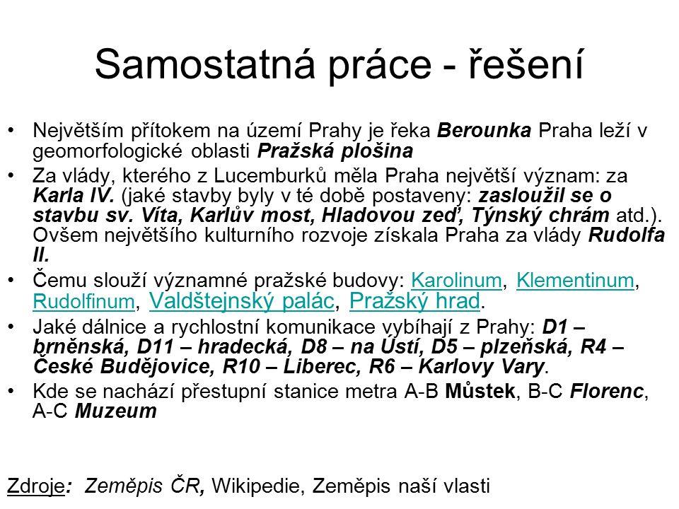 Samostatná práce - řešení Největším přítokem na území Prahy je řeka Berounka Praha leží v geomorfologické oblasti Pražská plošina Za vlády, kterého z Lucemburků měla Praha největší význam: za Karla IV.