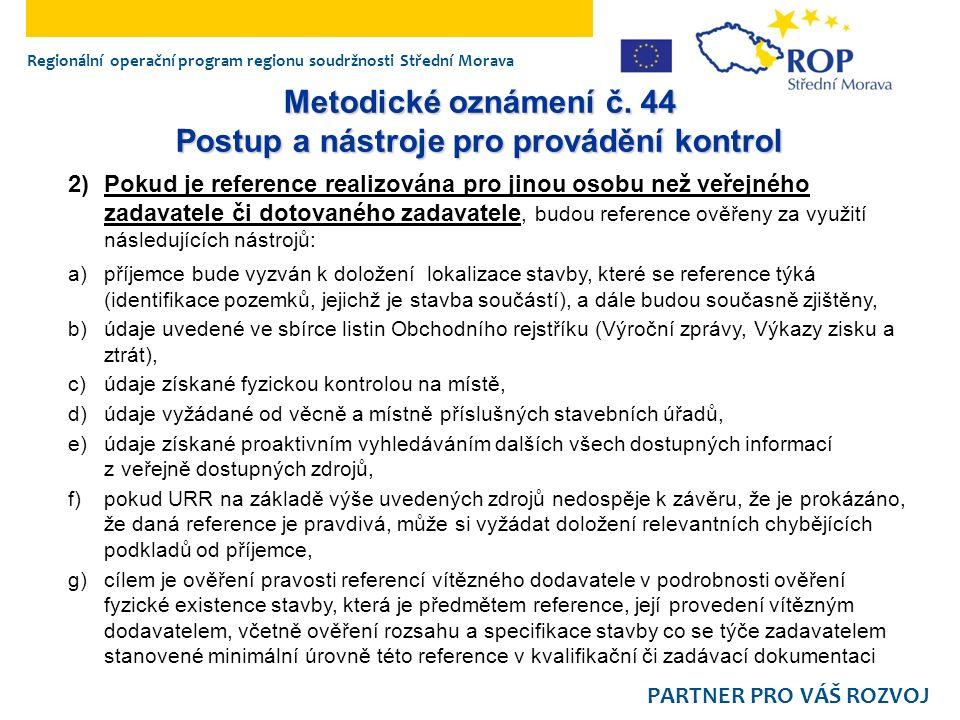 Regionální operační program regionu soudržnosti Střední Morava PARTNER PRO VÁŠ ROZVOJ Metodické oznámení č. 44 Postup a nástroje pro provádění kontrol