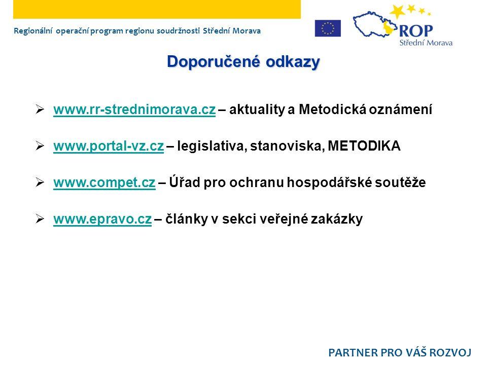 Regionální operační program regionu soudržnosti Střední Morava PARTNER PRO VÁŠ ROZVOJ Doporučené odkazy  www.rr-strednimorava.cz – aktuality a Metodická oznámení www.rr-strednimorava.cz  www.portal-vz.cz – legislativa, stanoviska, METODIKA www.portal-vz.cz  www.compet.cz – Úřad pro ochranu hospodářské soutěže www.compet.cz  www.epravo.cz – články v sekci veřejné zakázky www.epravo.cz