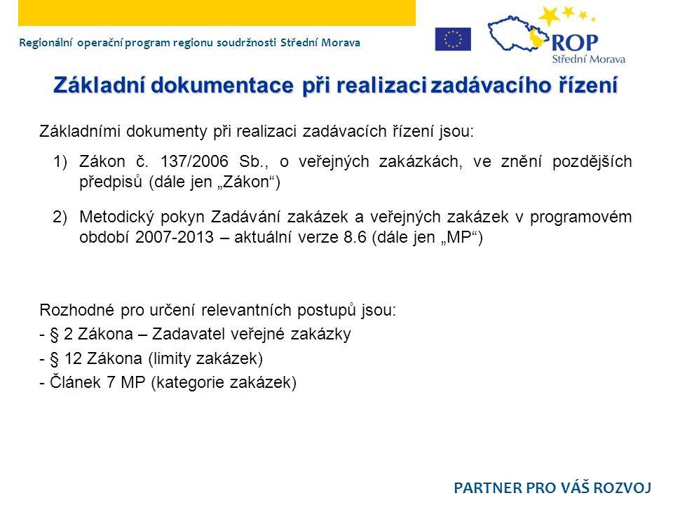 Regionální operační program regionu soudržnosti Střední Morava PARTNER PRO VÁŠ ROZVOJ Základní dokumentace při realizaci zadávacího řízení Základními