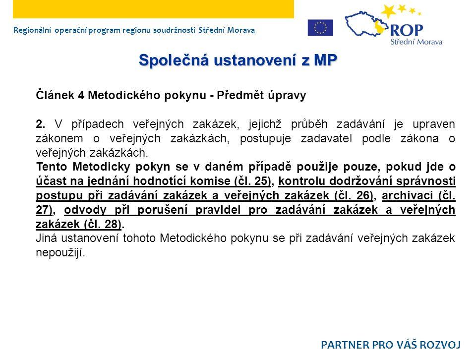 Regionální operační program regionu soudržnosti Střední Morava PARTNER PRO VÁŠ ROZVOJ Společná ustanovení z MP Článek 4 Metodického pokynu - Předmět úpravy 2.