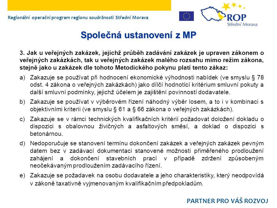 Regionální operační program regionu soudržnosti Střední Morava PARTNER PRO VÁŠ ROZVOJ Společná ustanovení z MP 3. Jak u veřejných zakázek, jejichž prů