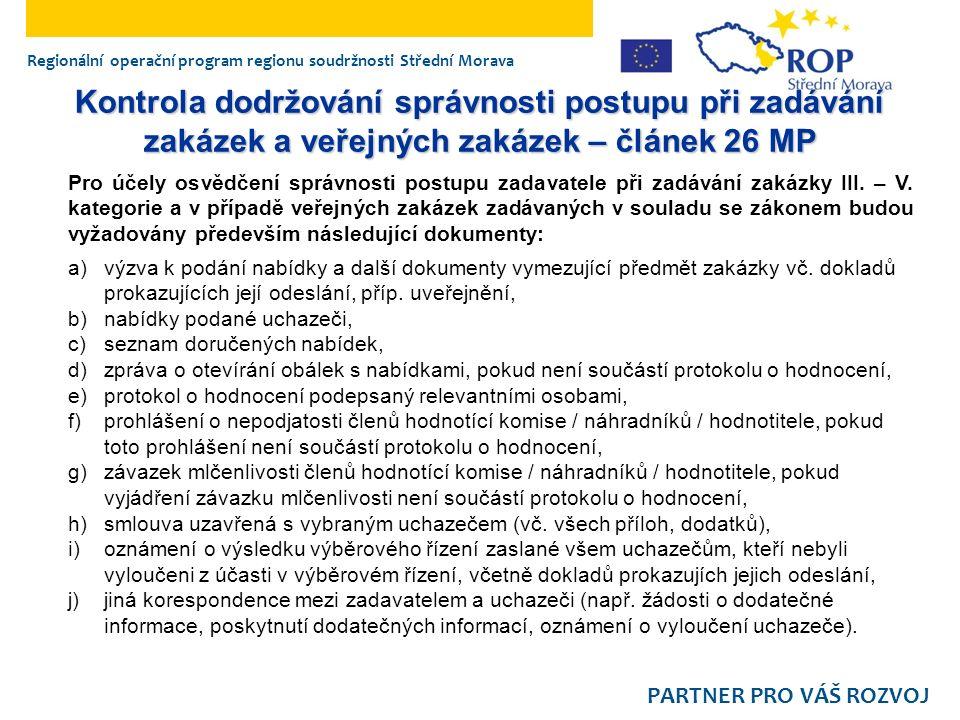 Regionální operační program regionu soudržnosti Střední Morava PARTNER PRO VÁŠ ROZVOJ Kontrola dodržování správnosti postupu při zadávání zakázek a veřejných zakázek – článek 26 MP Pro účely osvědčení správnosti postupu zadavatele při zadávání zakázky III.