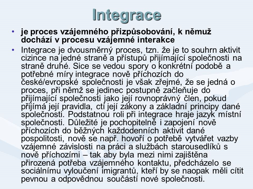 Integrace je proces vzájemného přizpůsobování, k němuž dochází v procesu vzájemné interakce Integrace je dvousměrný proces, tzn. že je to souhrn aktiv