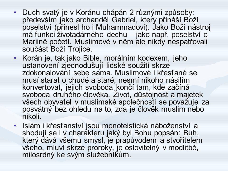 Korán je, tak jako Bible, morálním kodexem, jeho ustanovení zjednodušují lidské soužití skrze zdokonalování sebe sama. Muslimové i křesťané se musí st