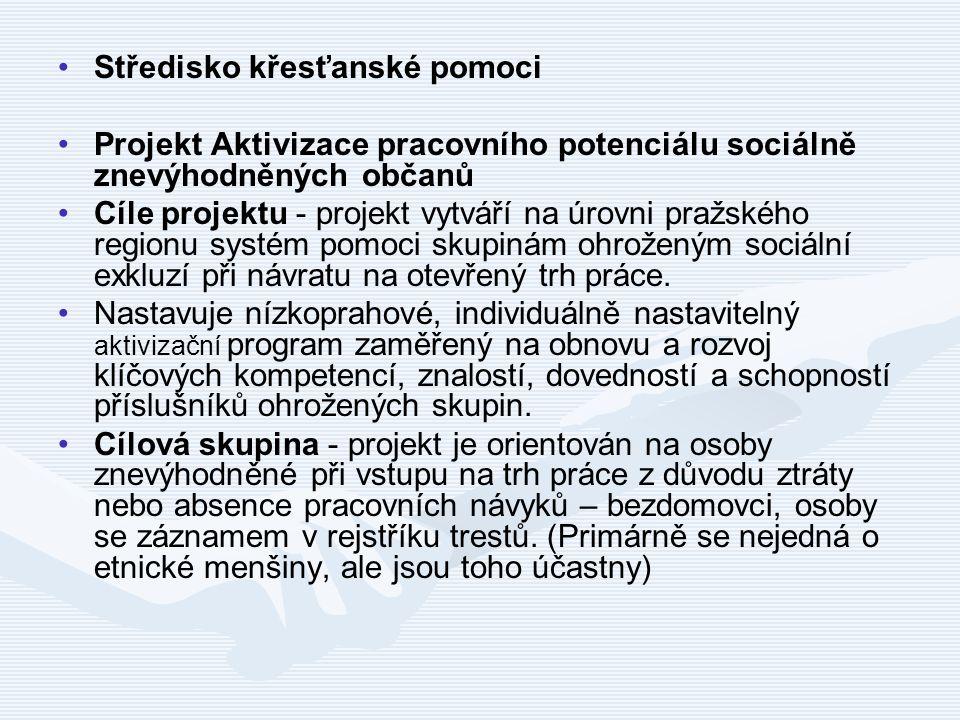 Středisko křesťanské pomoci Projekt Aktivizace pracovního potenciálu sociálně znevýhodněných občanů Cíle projektu - projekt vytváří na úrovni pražskéh