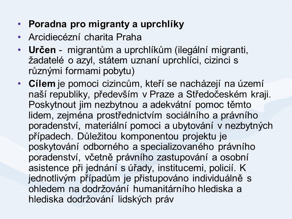 Poradna pro migranty a uprchlíkyPoradna pro migranty a uprchlíky Arcidiecézní charita Praha Určen - migrantům a uprchlíkům (ilegální migranti, žadatel