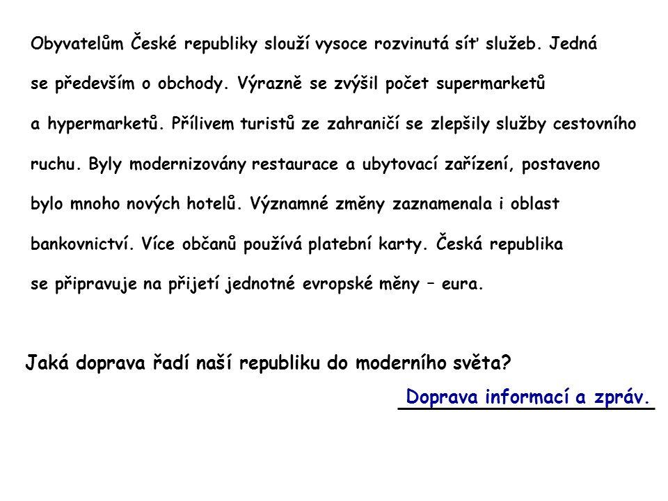 Obyvatelům České republiky slouží vysoce rozvinutá síť služeb. Jedná se především o obchody. Výrazně se zvýšil počet supermarketů a hypermarketů. Příl