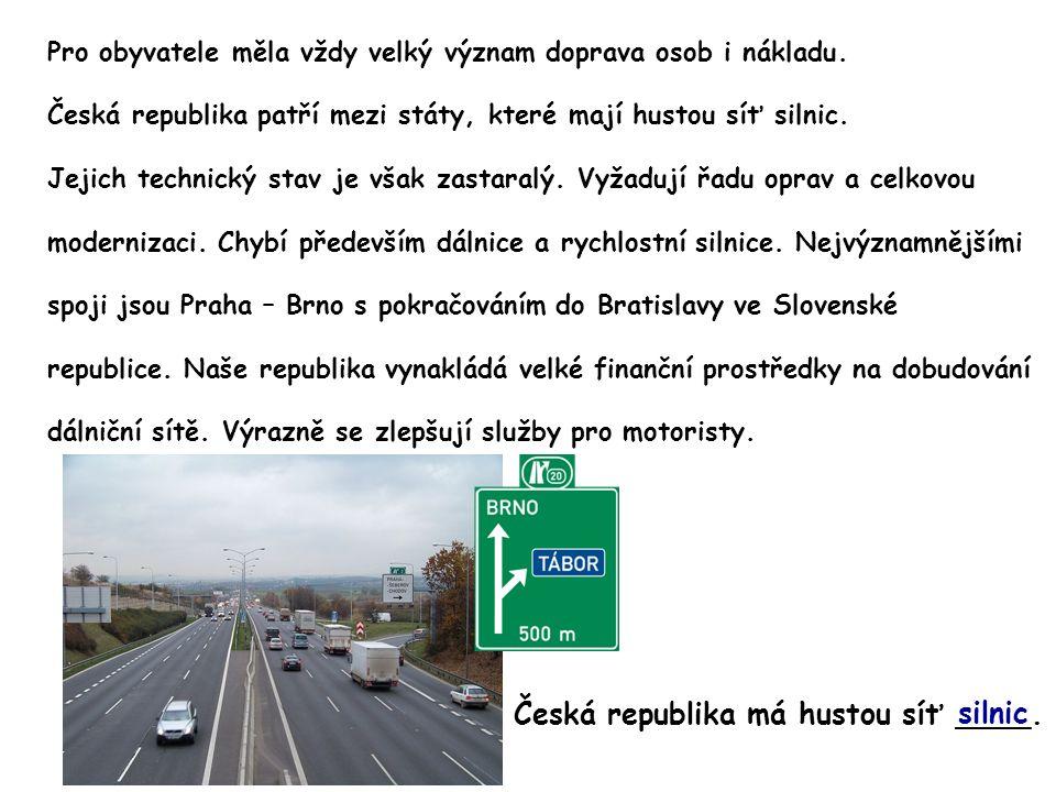 Pro obyvatele měla vždy velký význam doprava osob i nákladu. Česká republika patří mezi státy, které mají hustou síť silnic. Jejich technický stav je