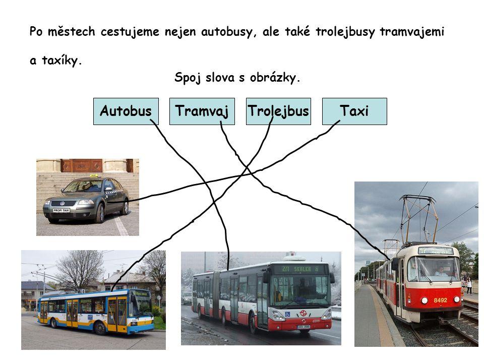 Po městech cestujeme nejen autobusy, ale také trolejbusy tramvajemi a taxíky. Spoj slova s obrázky. AutobusTramvajTrolejbusTaxi