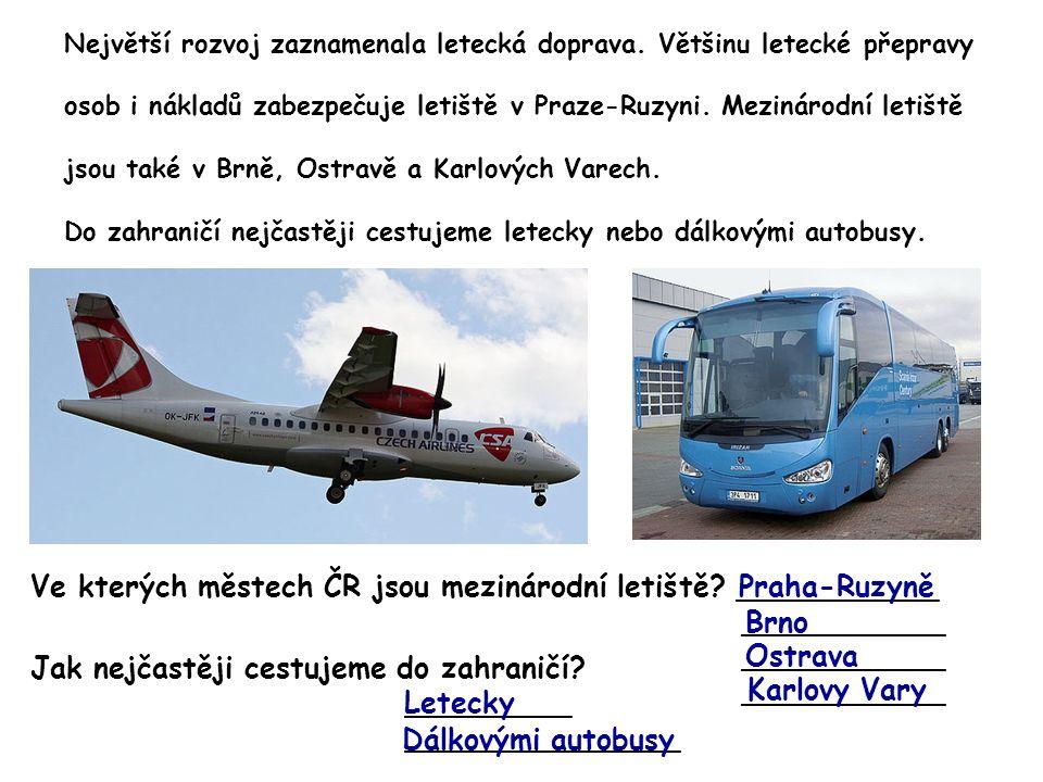 Největší rozvoj zaznamenala letecká doprava. Většinu letecké přepravy osob i nákladů zabezpečuje letiště v Praze-Ruzyni. Mezinárodní letiště jsou také