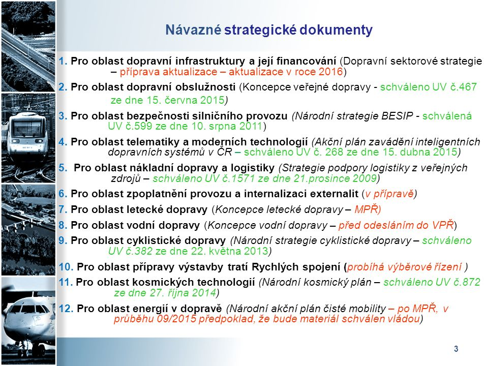 3 Návazné strategické dokumenty 1. Pro oblast dopravní infrastruktury a její financování (Dopravní sektorové strategie – příprava aktualizace – aktual