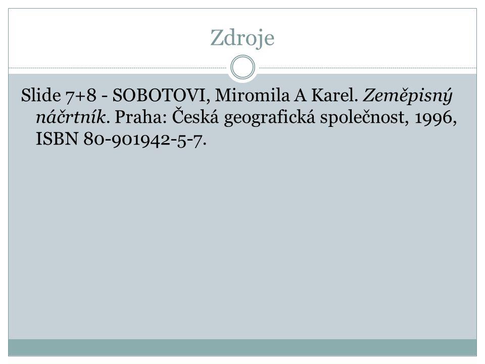 Zdroje Slide 7+8 - SOBOTOVI, Miromila A Karel. Zeměpisný náčrtník.