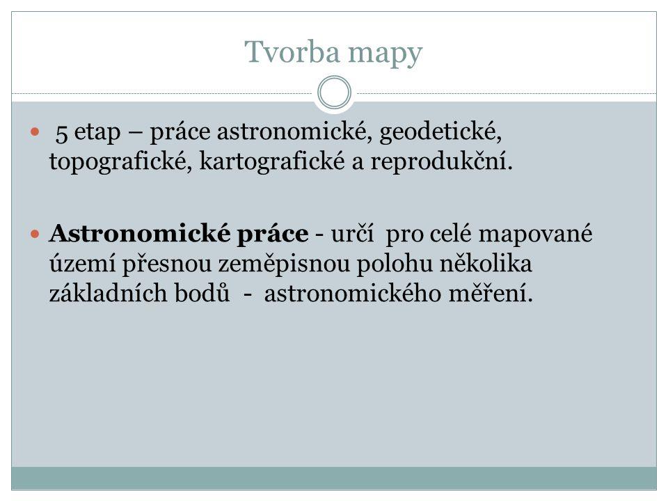 5 etap – práce astronomické, geodetické, topografické, kartografické a reprodukční.