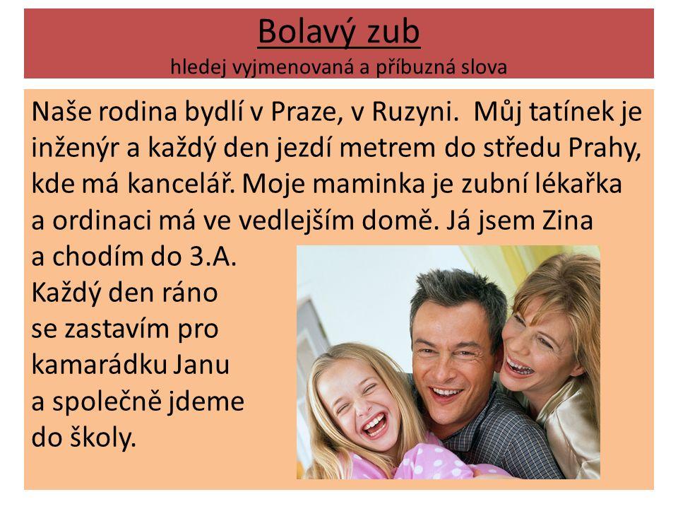 Bolavý zub hledej vyjmenovaná a příbuzná slova Naše rodina bydlí v Praze, v Ruzyni.