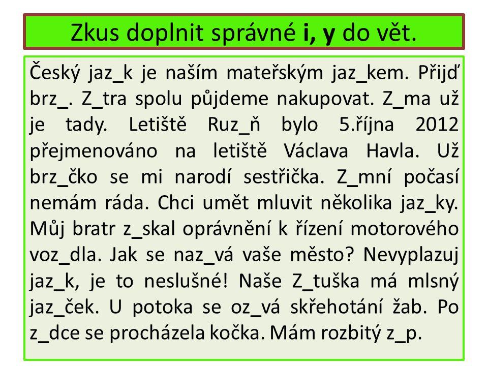 Zkus doplnit správné i, y do vět. Český jaz_k je naším mateřským jaz_kem.