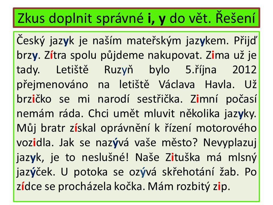 Zkus doplnit správné i, y do vět. Řešení Český jazyk je naším mateřským jazykem.