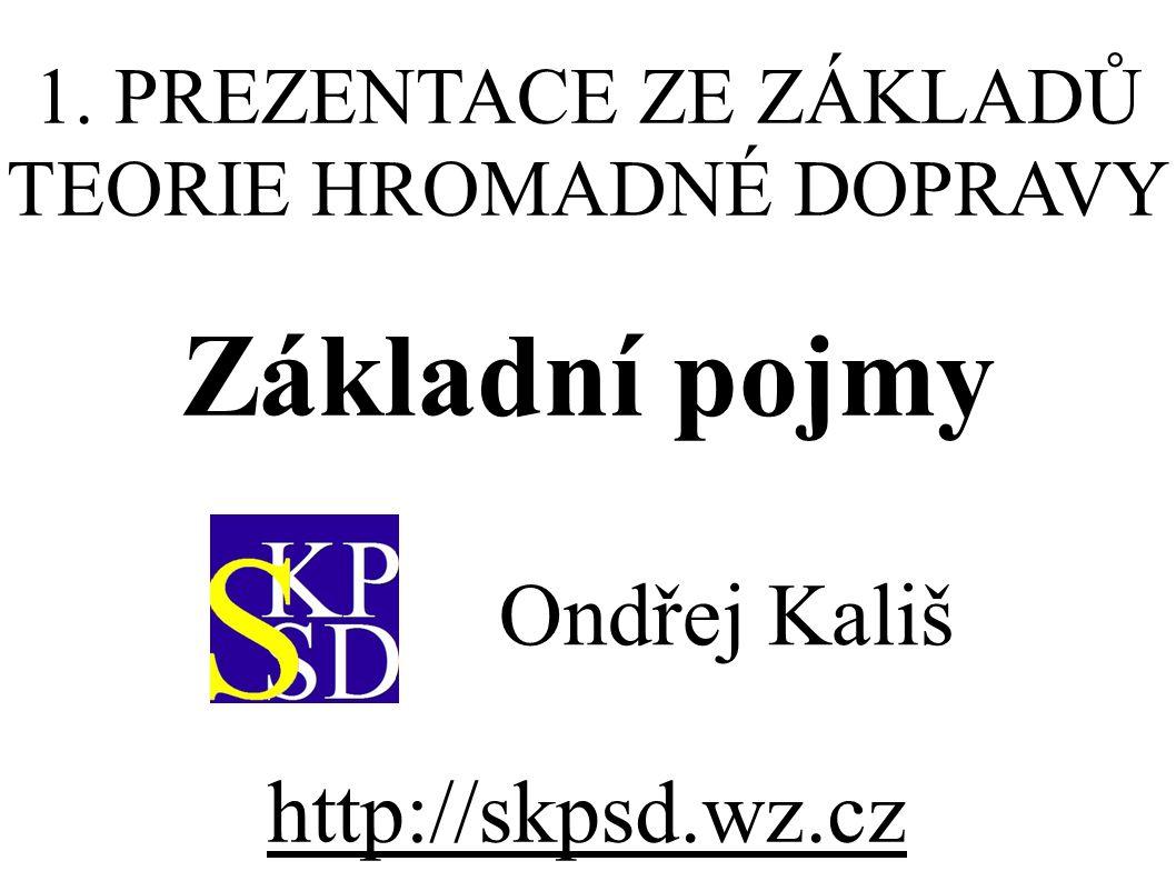 1. PREZENTACE ZE ZÁKLADŮ TEORIE HROMADNÉ DOPRAVY Základní pojmy Ondřej Kališ http://skpsd.wz.cz