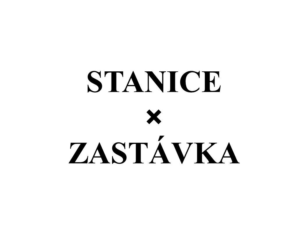 STANICE × ZASTÁVKA