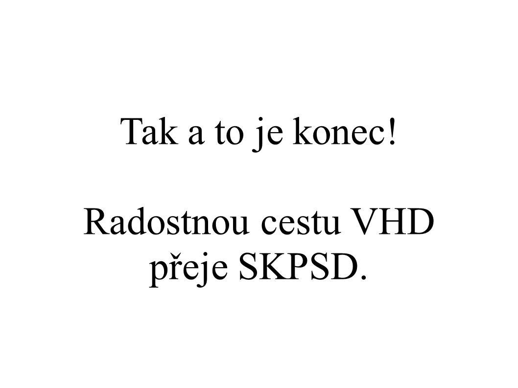 Tak a to je konec! Radostnou cestu VHD přeje SKPSD.