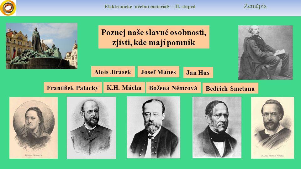 Elektronické učební materiály - II. stupeň Zeměpis Poznej naše slavné osobnosti, zjisti, kde mají pomník Bedřich Smetana Božena Němcová Jan Hus Alois