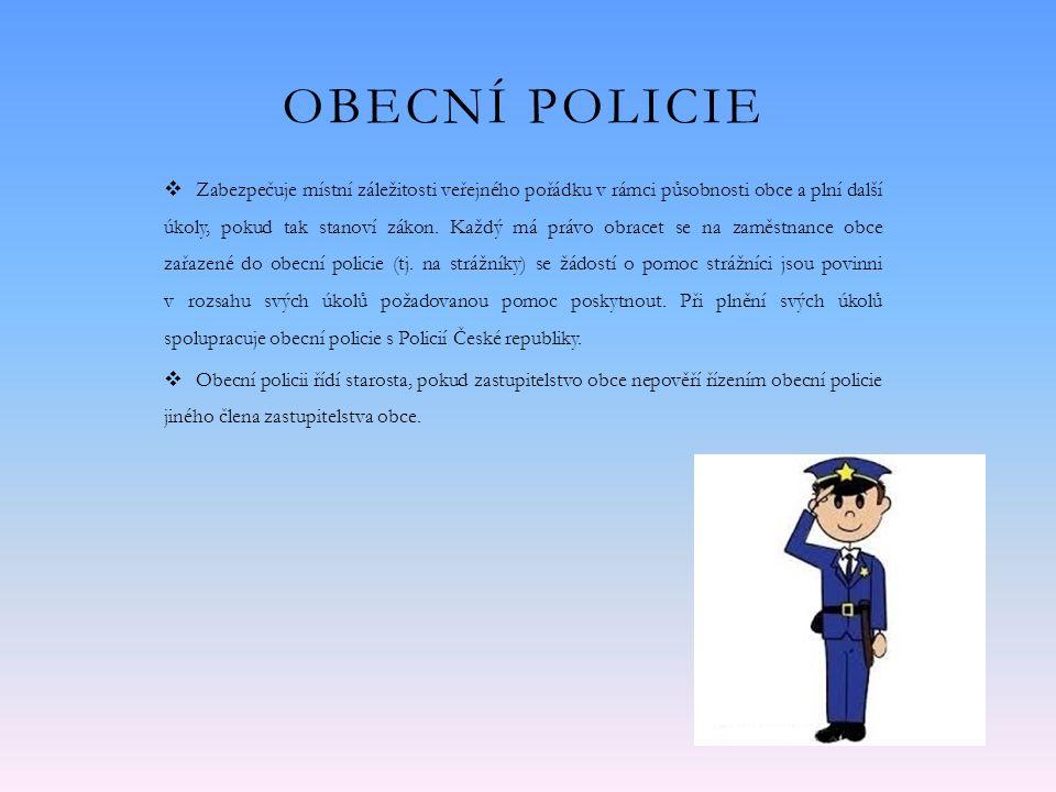OBECNÍ POLICIE  Zabezpečuje místní záležitosti veřejného pořádku v rámci působnosti obce a plní další úkoly, pokud tak stanoví zákon.