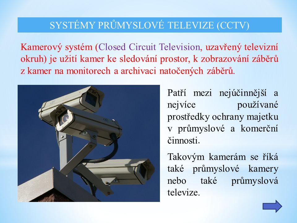 Kamerový systém (Closed Circuit Television, uzavřený televizní okruh) je užití kamer ke sledování prostor, k zobrazování záběrů z kamer na monitorech