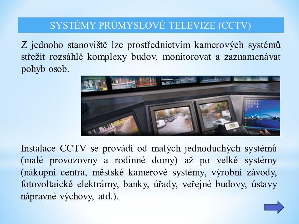 Instalace CCTV se provádí od malých jednoduchých systémů (malé provozovny a rodinné domy) až po velké systémy (nákupní centra, městské kamerové systém