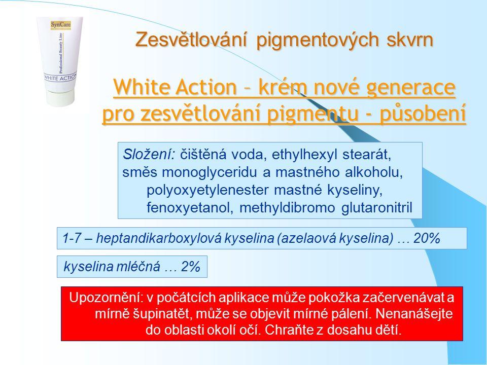 Zesvětlování pigmentových skvrn White Action – krém nové generace pro zesvětlování pigmentu - působení Složení: čištěná voda, ethylhexyl stearát, směs monoglyceridu a mastného alkoholu, polyoxyetylenester mastné kyseliny, fenoxyetanol, methyldibromo glutaronitril 1-7 – heptandikarboxylová kyselina (azelaová kyselina) … 20% kyselina mléčná … 2% Upozornění: v počátcích aplikace může pokožka začervenávat a mírně šupinatět, může se objevit mírné pálení.