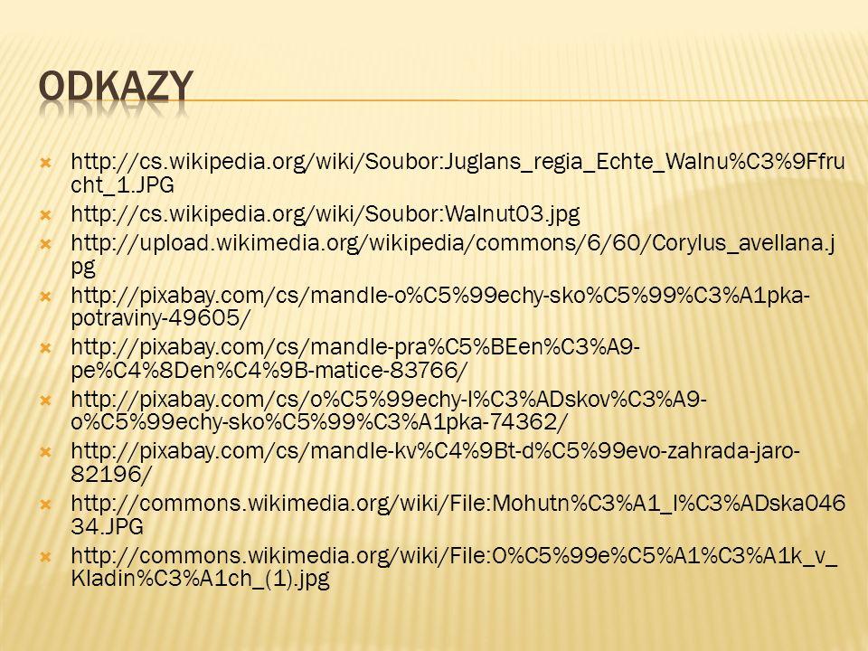  http://cs.wikipedia.org/wiki/Soubor:Juglans_regia_Echte_Walnu%C3%9Ffru cht_1.JPG  http://cs.wikipedia.org/wiki/Soubor:Walnut03.jpg  http://upload.wikimedia.org/wikipedia/commons/6/60/Corylus_avellana.j pg  http://pixabay.com/cs/mandle-o%C5%99echy-sko%C5%99%C3%A1pka- potraviny-49605/  http://pixabay.com/cs/mandle-pra%C5%BEen%C3%A9- pe%C4%8Den%C4%9B-matice-83766/  http://pixabay.com/cs/o%C5%99echy-l%C3%ADskov%C3%A9- o%C5%99echy-sko%C5%99%C3%A1pka-74362/  http://pixabay.com/cs/mandle-kv%C4%9Bt-d%C5%99evo-zahrada-jaro- 82196/  http://commons.wikimedia.org/wiki/File:Mohutn%C3%A1_l%C3%ADska046 34.JPG  http://commons.wikimedia.org/wiki/File:O%C5%99e%C5%A1%C3%A1k_v_ Kladin%C3%A1ch_(1).jpg