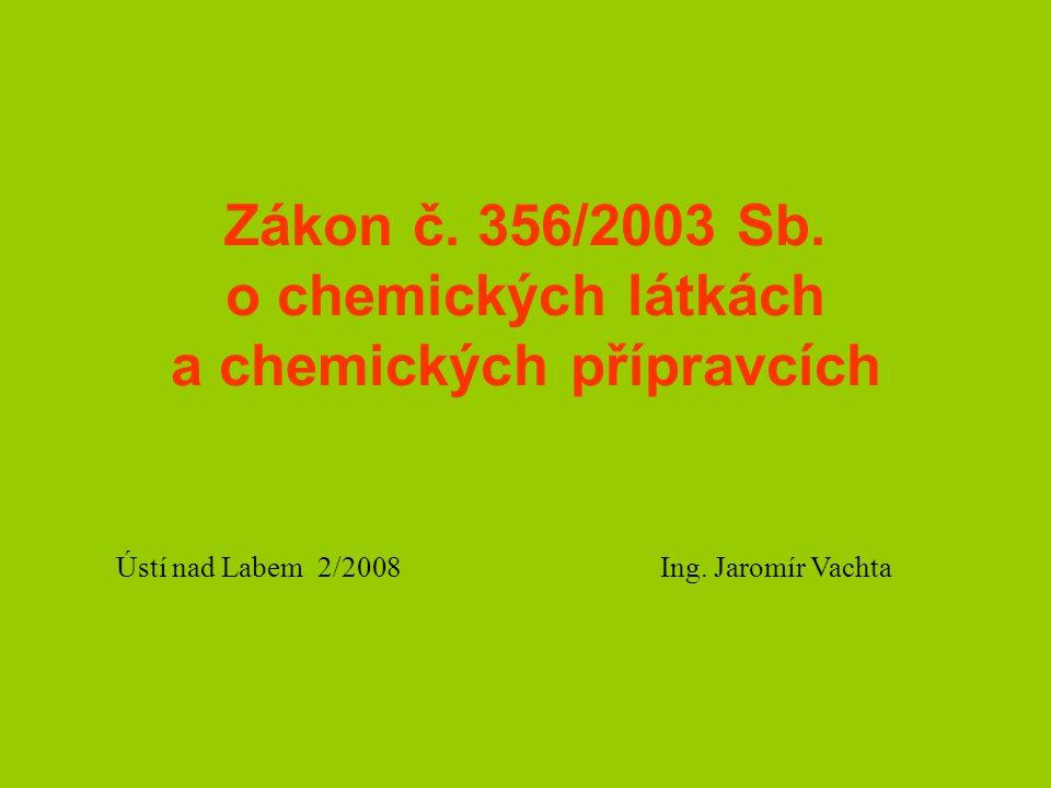 Zákon č. 356/2003 Sb. o chemických látkách a chemických přípravcích Ústí nad Labem 2/2008 Ing.