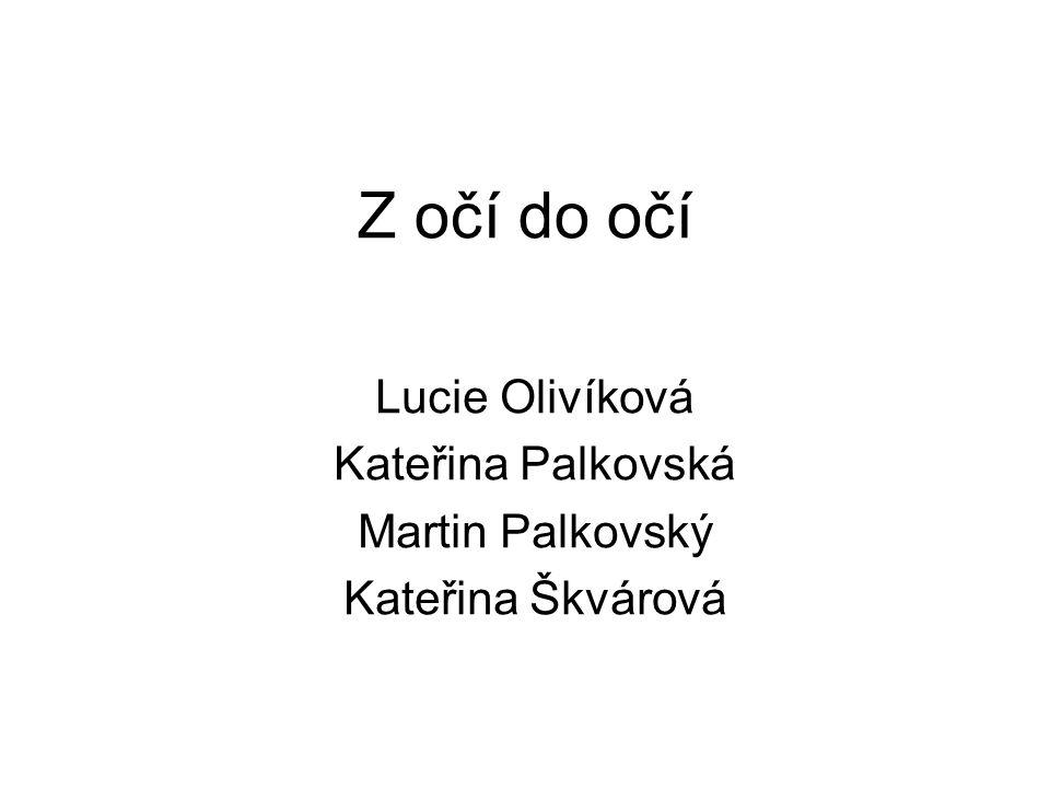 Z očí do očí Lucie Olivíková Kateřina Palkovská Martin Palkovský Kateřina Škvárová