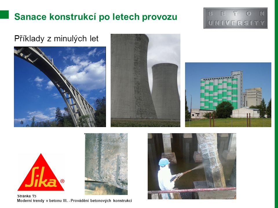 Sanace konstrukcí po letech provozu Příklady z minulých let Stránka 15 Moderní trendy v betonu III. - Provádění betonových konstrukcí