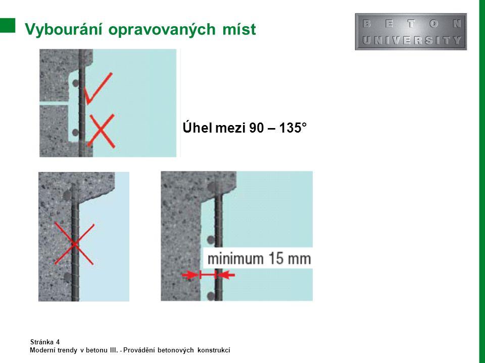 Vybourání opravovaných míst Stránka 4 Moderní trendy v betonu III. - Provádění betonových konstrukcí Úhel mezi 90 – 135°
