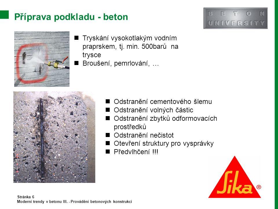 Příprava podkladu - beton Stránka 6 Moderní trendy v betonu III. - Provádění betonových konstrukcí Odstranění cementového šlemu Odstranění volných čás