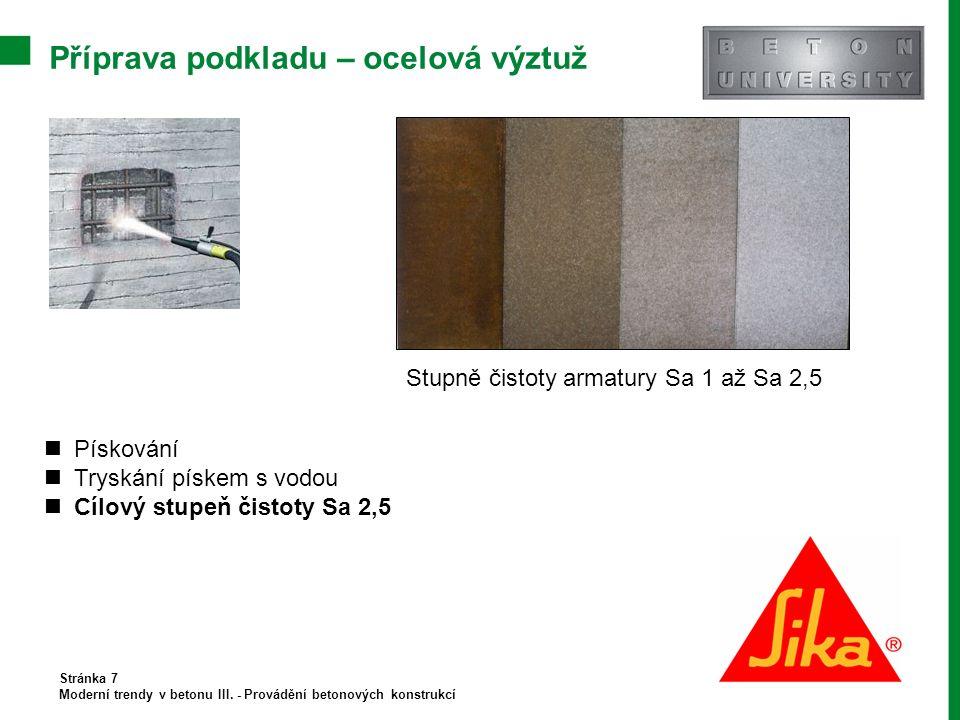 Příprava podkladu – ocelová výztuž Stránka 7 Moderní trendy v betonu III. - Provádění betonových konstrukcí Pískování Tryskání pískem s vodou Cílový s