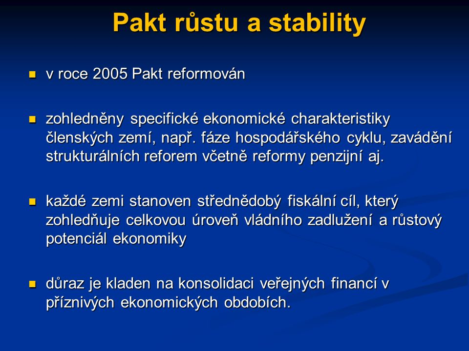 Pakt růstu a stability v roce 2005 Pakt reformován v roce 2005 Pakt reformován zohledněny specifické ekonomické charakteristiky členských zemí, např.