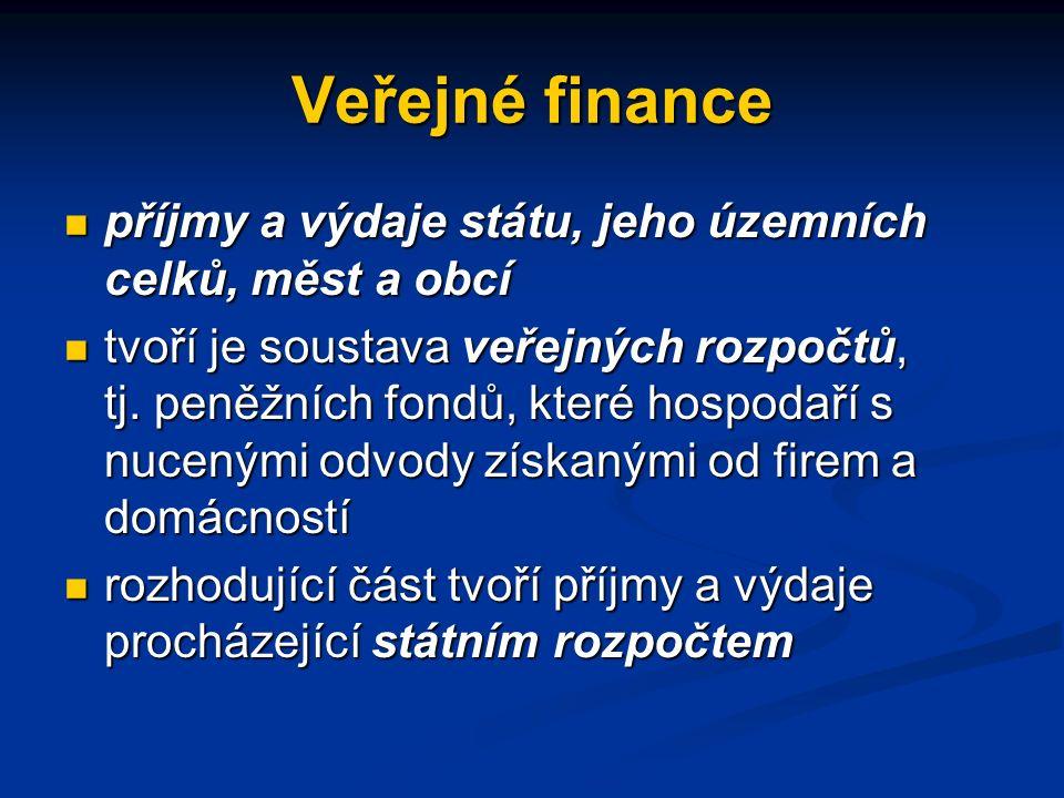 Veřejné finance příjmy a výdaje státu, jeho územních celků, měst a obcí příjmy a výdaje státu, jeho územních celků, měst a obcí tvoří je soustava veřejných rozpočtů, tj.