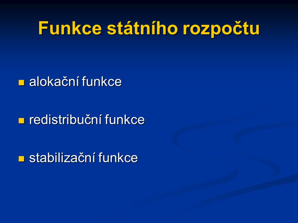 Funkce státního rozpočtu alokační funkce alokační funkce redistribuční funkce redistribuční funkce stabilizační funkce stabilizační funkce