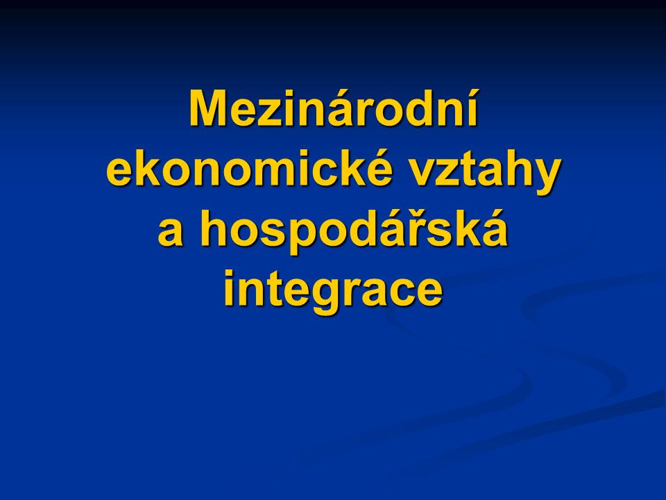 Mezinárodní ekonomické vztahy a hospodářská integrace