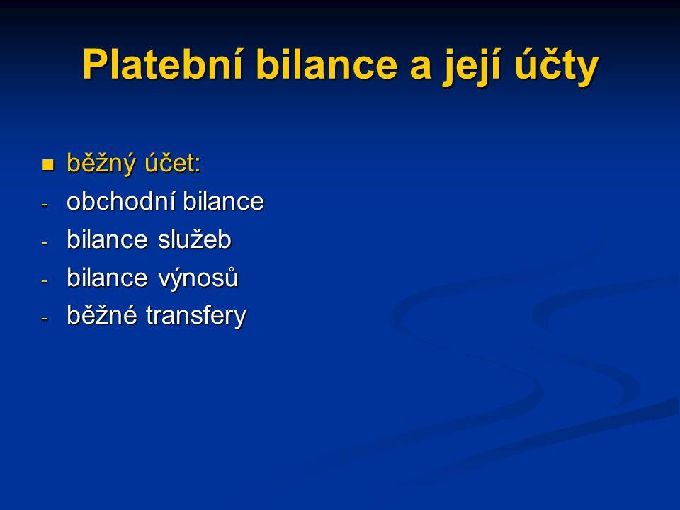 Platební bilance a její účty běžný účet: běžný účet: - obchodní bilance - bilance služeb - bilance výnosů - běžné transfery