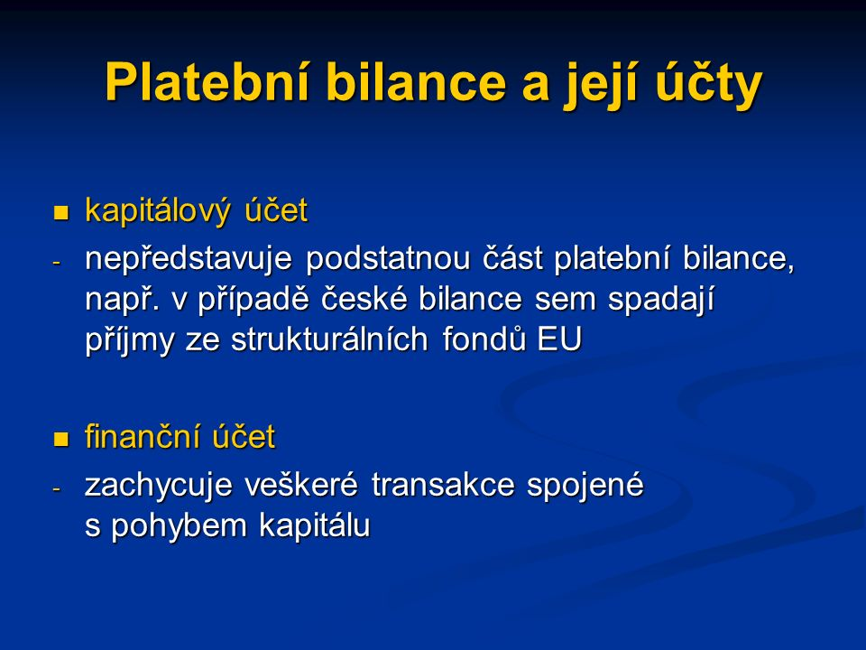 Platební bilance a její účty kapitálový účet kapitálový účet - nepředstavuje podstatnou část platební bilance, např.
