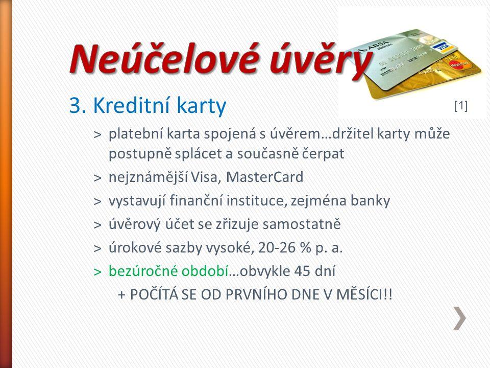 3. Kreditní karty ˃platební karta spojená s úvěrem…držitel karty může postupně splácet a současně čerpat ˃nejznámější Visa, MasterCard ˃vystavují fina